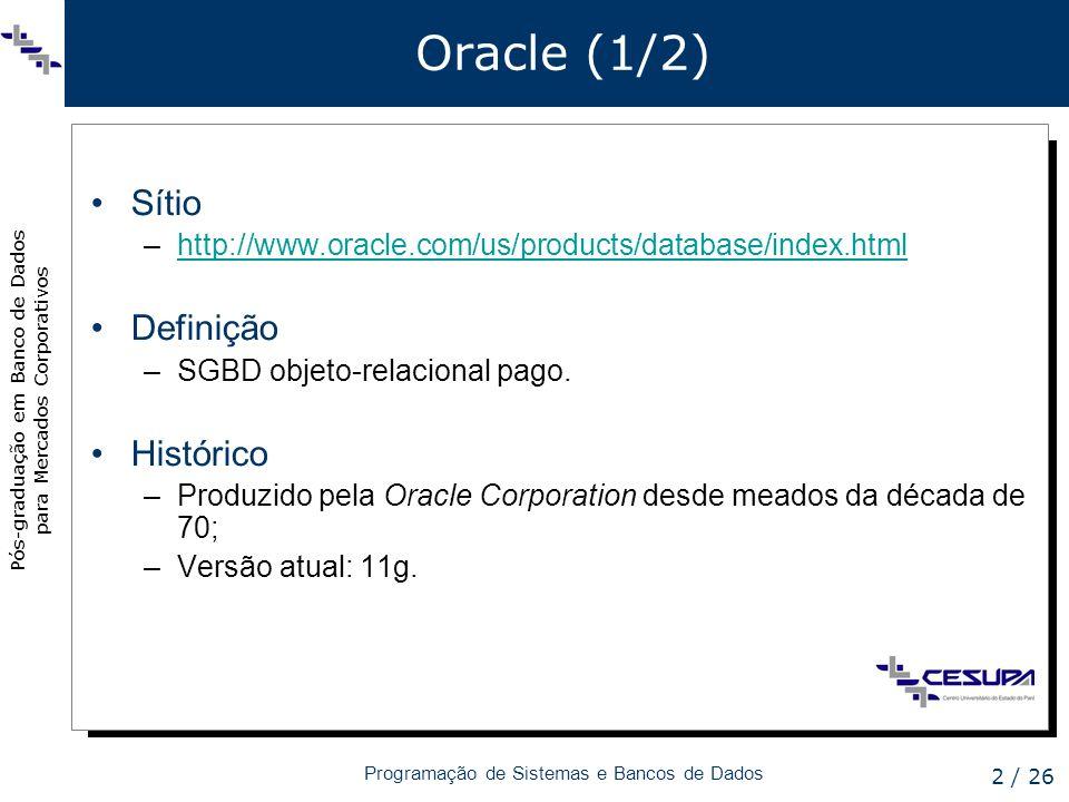 Pós-graduação em Banco de Dados para Mercados Corporativos Programação de Sistemas e Bancos de Dados 2 / 26 Oracle (1/2) Sítio –http://www.oracle.com/