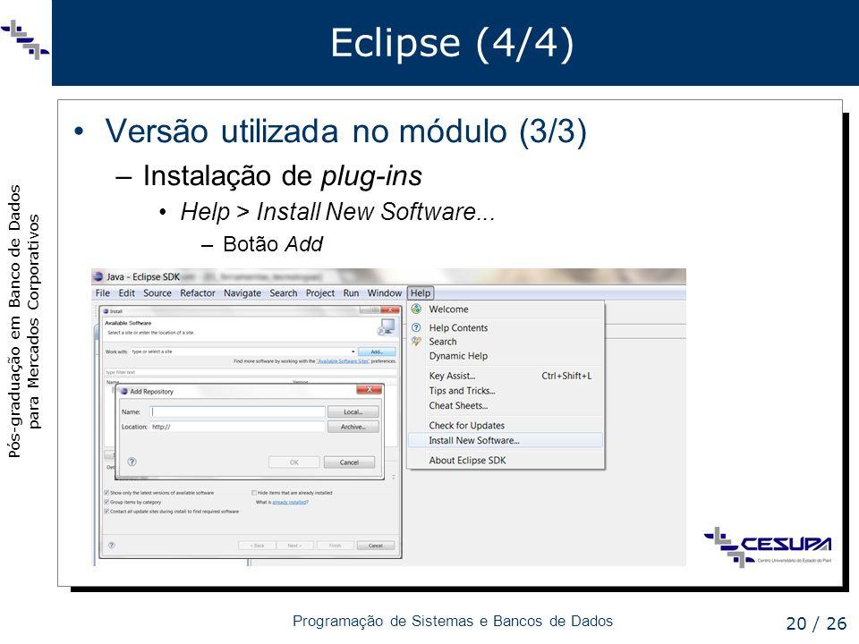 Pós-graduação em Banco de Dados para Mercados Corporativos Programação de Sistemas e Bancos de Dados 20 / 26 Eclipse (4/4) Versão utilizada no módulo
