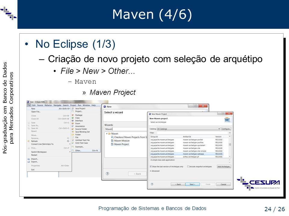 Pós-graduação em Banco de Dados para Mercados Corporativos Programação de Sistemas e Bancos de Dados 24 / 26 Maven (4/6) No Eclipse (1/3) –Criação de