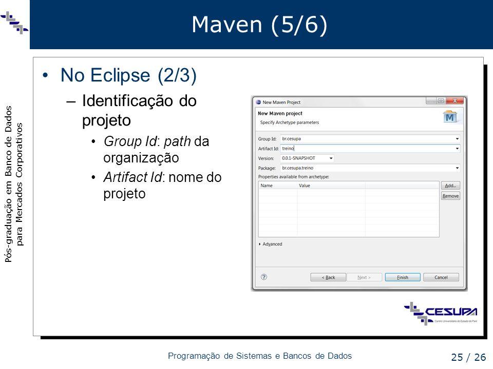 Pós-graduação em Banco de Dados para Mercados Corporativos Programação de Sistemas e Bancos de Dados 25 / 26 Maven (5/6) No Eclipse (2/3) –Identificaç