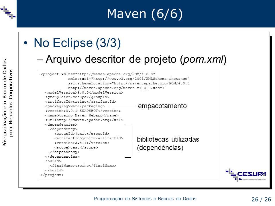 Pós-graduação em Banco de Dados para Mercados Corporativos Programação de Sistemas e Bancos de Dados 26 / 26 Maven (6/6) No Eclipse (3/3) –Arquivo des