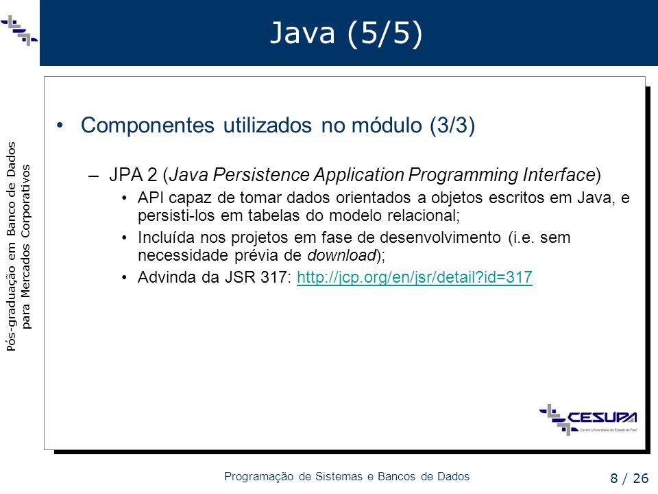 Pós-graduação em Banco de Dados para Mercados Corporativos Programação de Sistemas e Bancos de Dados 8 / 26 Java (5/5) Componentes utilizados no módul