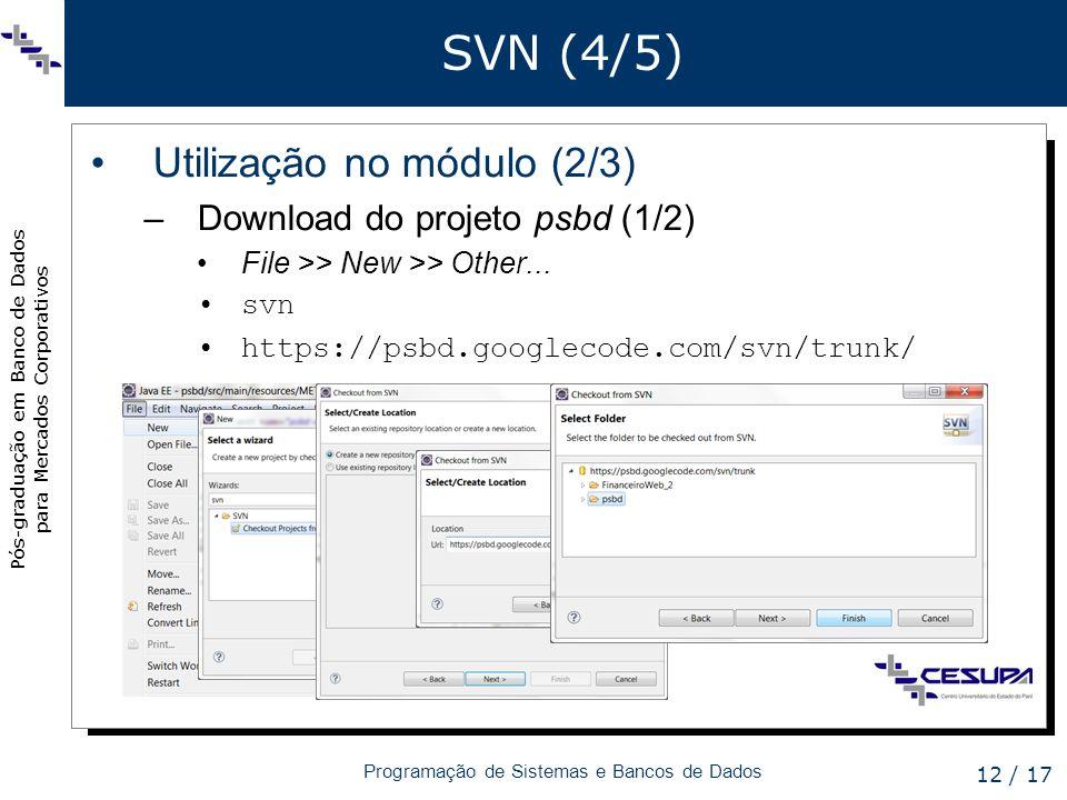 Pós-graduação em Banco de Dados para Mercados Corporativos Programação de Sistemas e Bancos de Dados 12 / 17 SVN (4/5) Utilização no módulo (2/3) –Dow