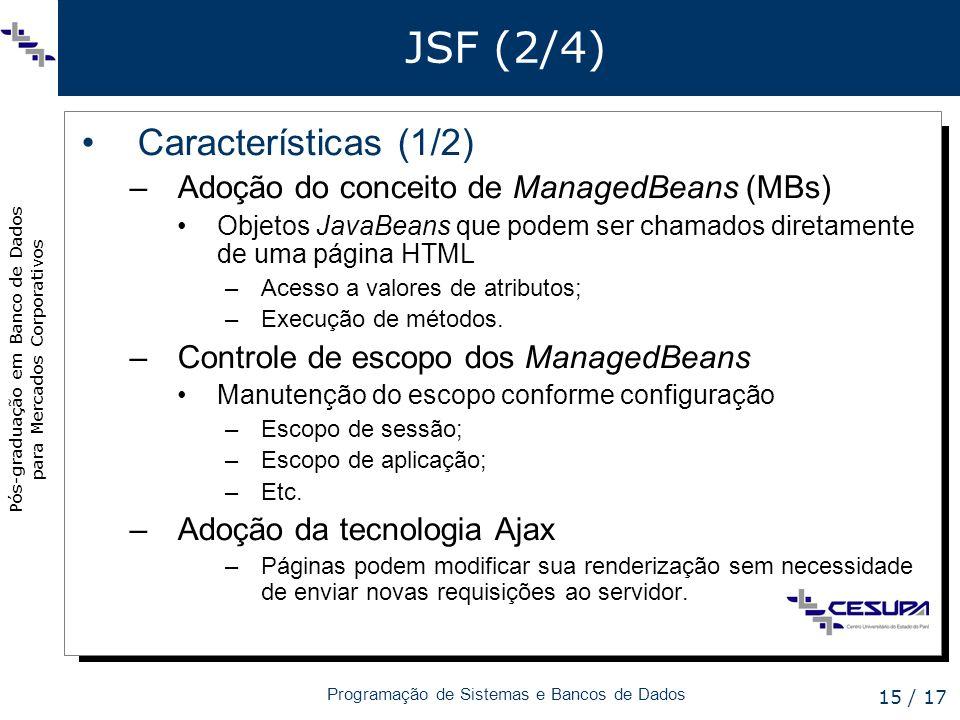 Pós-graduação em Banco de Dados para Mercados Corporativos Programação de Sistemas e Bancos de Dados 15 / 17 JSF (2/4) Características (1/2) –Adoção d