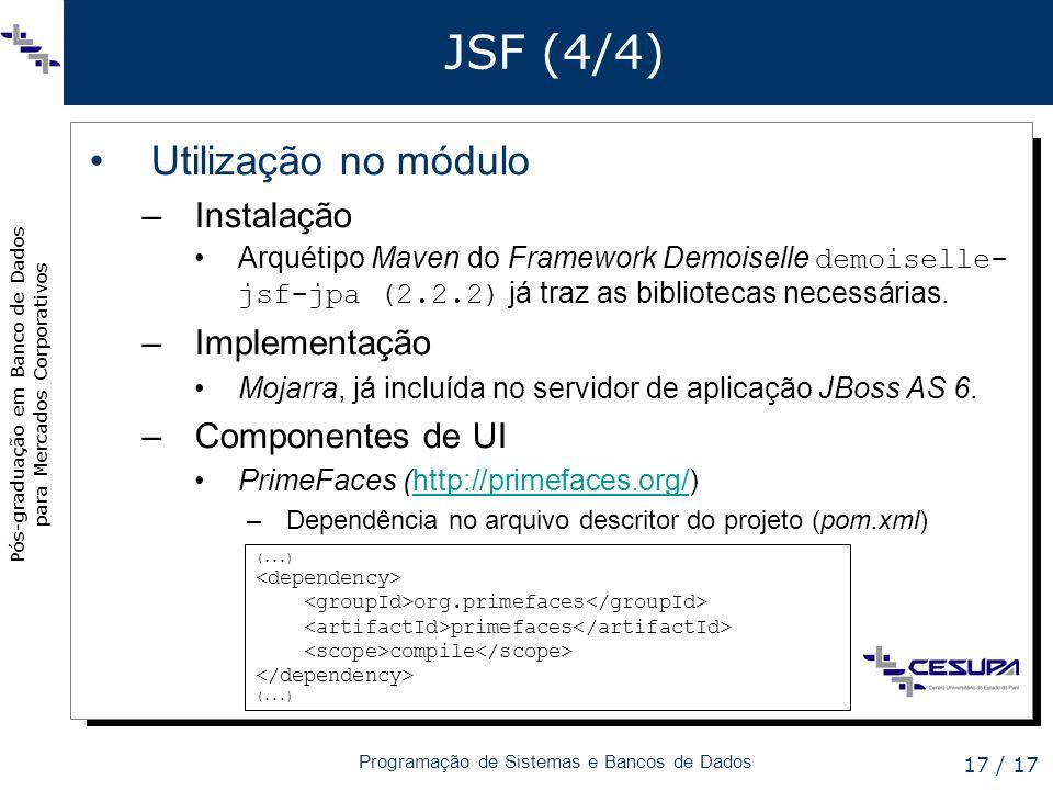Pós-graduação em Banco de Dados para Mercados Corporativos Programação de Sistemas e Bancos de Dados 17 / 17 JSF (4/4) Utilização no módulo –Instalaçã