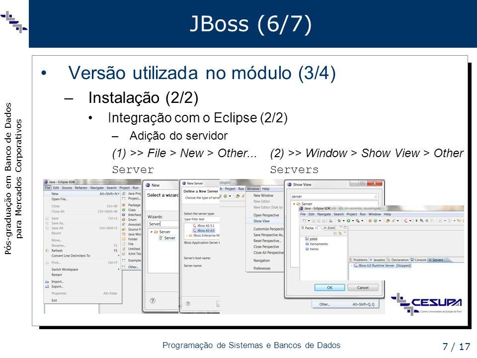Pós-graduação em Banco de Dados para Mercados Corporativos Programação de Sistemas e Bancos de Dados 8 / 17 JBoss (7/7) Versão utilizada no módulo (4/4) –Configuração Na pasta do servidor – \server\default\deploy Adição do driver de acesso ao BD (driver JDBC) –Download do driver da Oracle »http://www.oracle.com/technetwork/database/enterprise- edition/jdbc-10201-088211.htmlhttp://www.oracle.com/technetwork/database/enterprise- edition/jdbc-10201-088211.html Adição do arquivo descritor de datasource para abaixar OracleDS oracle.jdbc.OracleDriver jdbc:oracle:thin:@hostname:1521:dbname usuario senha