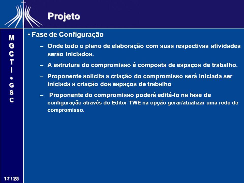 M G C T I G S C 17 / 25 Projeto Fase de Configuração – –Onde todo o plano de elaboração com suas respectivas atividades serão iniciados. – –A estrutur