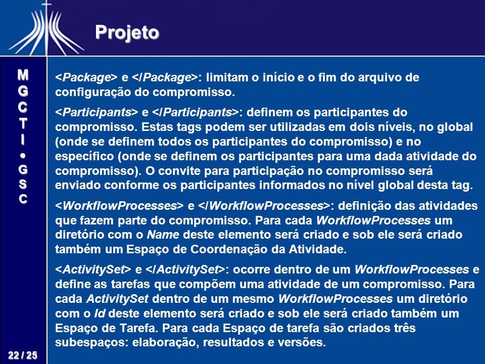 M G C T I G S C 22 / 25 Projeto e : limitam o início e o fim do arquivo de configuração do compromisso. e : definem os participantes do compromisso. E