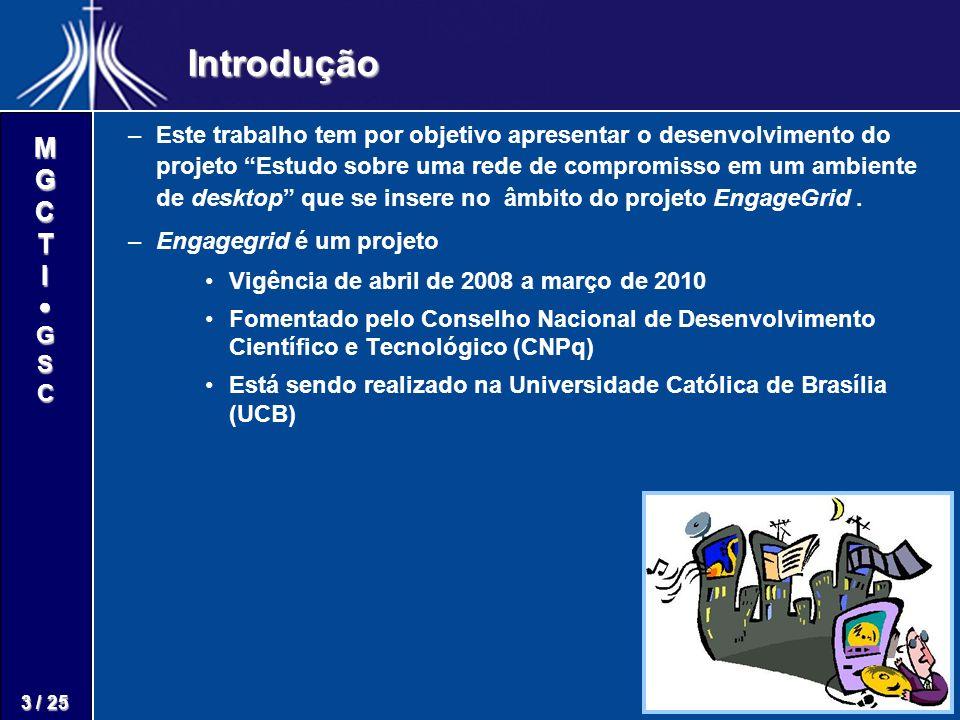 M G C T I G S C 4 / 25 Introdução O projeto EngageGrid busca conceber e prototipar uma Rede de Compromissos como um arcabouço teórico e um ambiente computacional de suporte a profissionais do conhecimentO projeto EngageGrid busca conceber e prototipar uma Rede de Compromissos como um arcabouço teórico e um ambiente computacional de suporte a profissionais do conhecimento Para implantação da rede de compromisso, foi adotada a plataforma AGORA.
