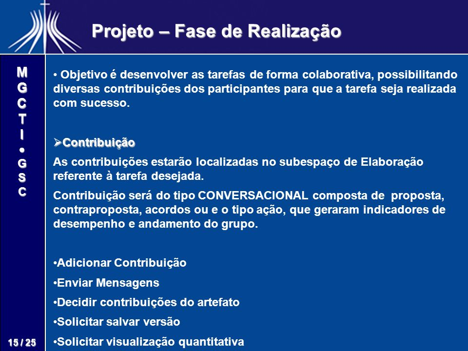 M G C T I G S C 15 / 25 Projeto – Fase de Realização Objetivo é desenvolver as tarefas de forma colaborativa, possibilitando diversas contribuições do