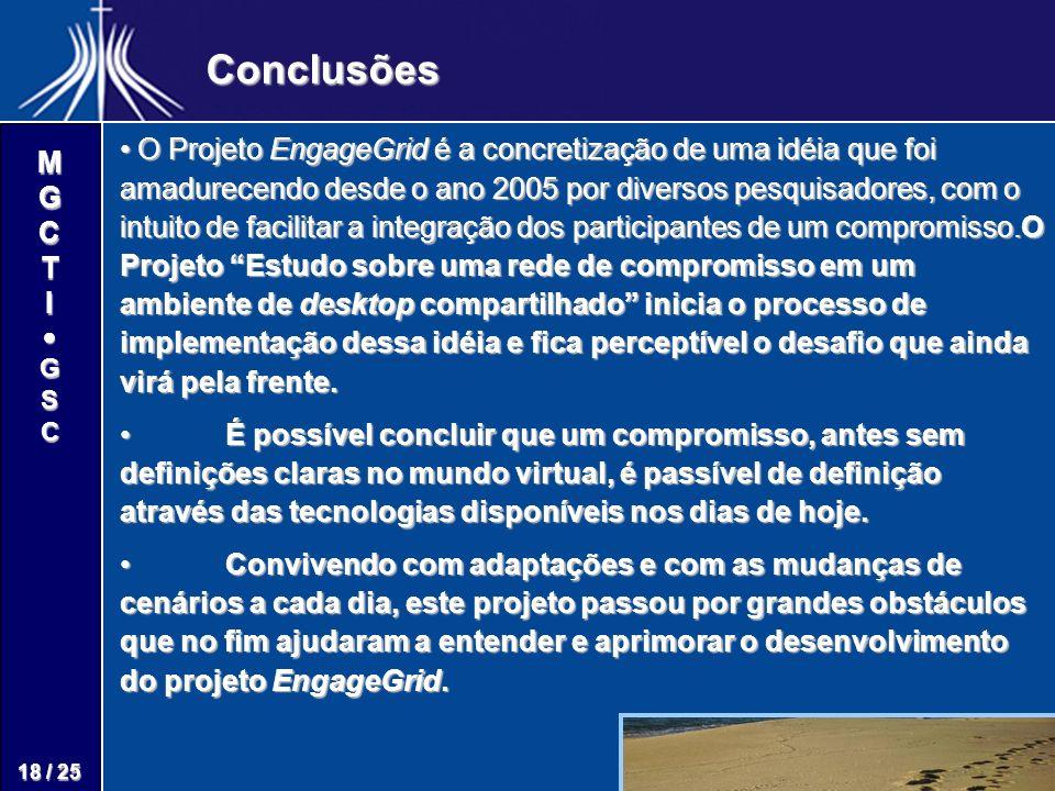 M G C T I G S C 18 / 25 Conclusões O Projeto EngageGrid é a concretização de uma idéia que foi amadurecendo desde o ano 2005 por diversos pesquisadore
