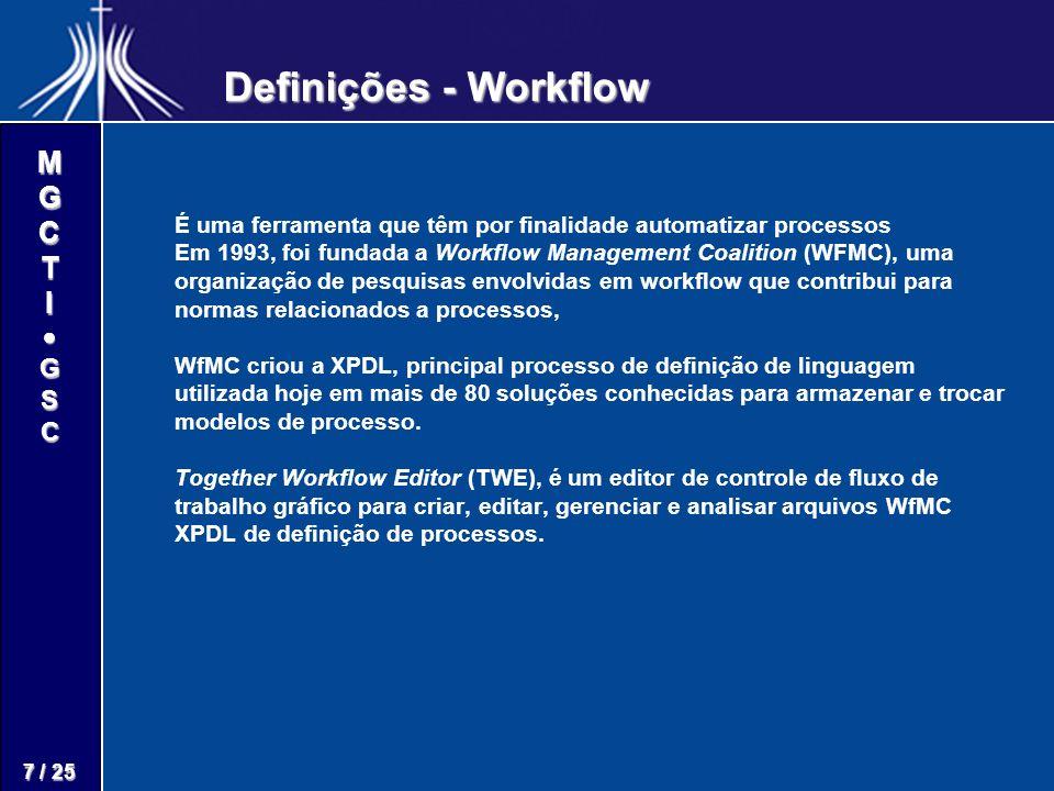 M G C T I G S C 7 / 25 É uma ferramenta que têm por finalidade automatizar processos Em 1993, foi fundada a Workflow Management Coalition (WFMC), uma