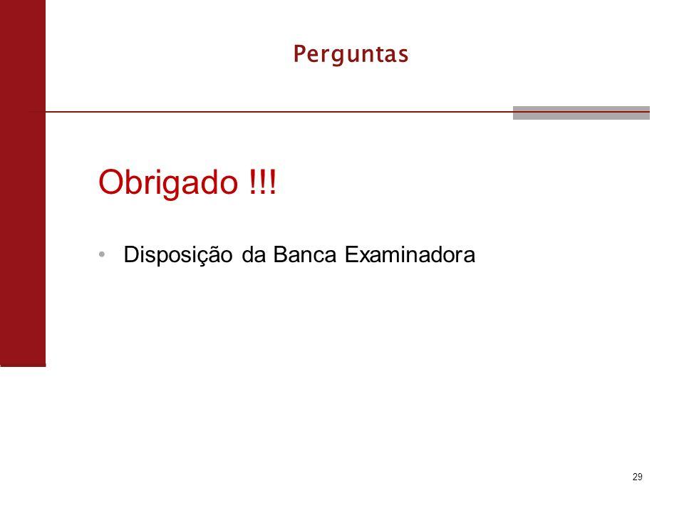 29 Obrigado !!! Disposição da Banca Examinadora Perguntas