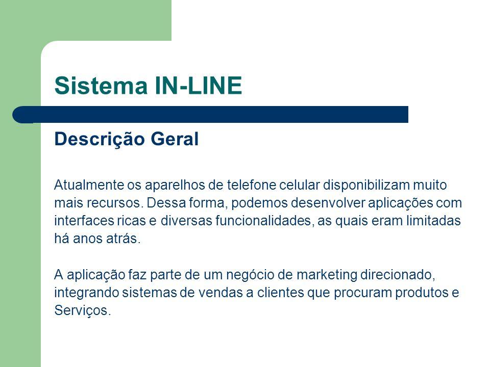 Sistema IN-LINE Descrição Geral Atualmente os aparelhos de telefone celular disponibilizam muito mais recursos. Dessa forma, podemos desenvolver aplic