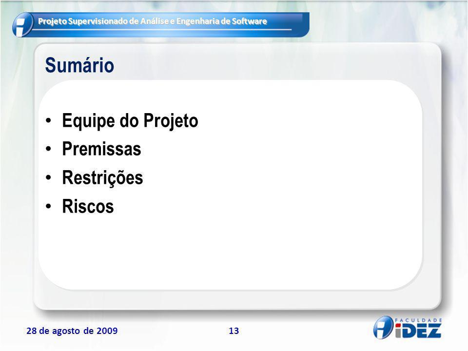 Projeto Supervisionado de Análise e Engenharia de Software 28 de agosto de 200913 Sumário Equipe do Projeto Premissas Restrições Riscos