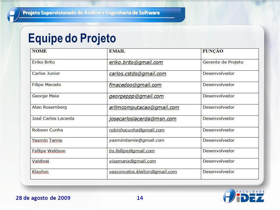 Projeto Supervisionado de Análise e Engenharia de Software 28 de agosto de 200914 Equipe do Projeto