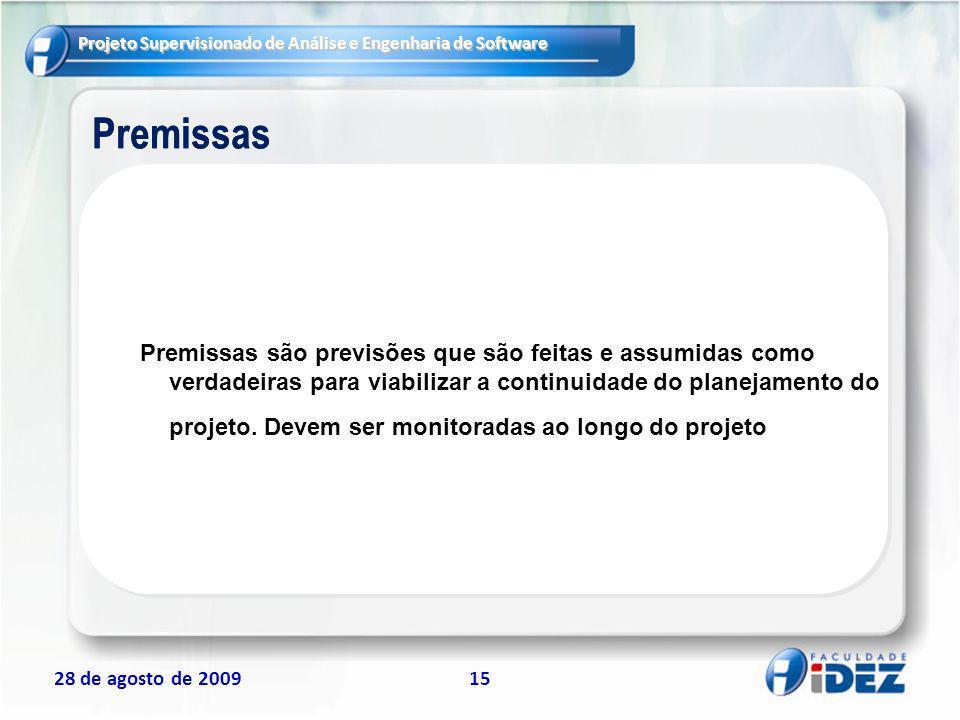Projeto Supervisionado de Análise e Engenharia de Software 28 de agosto de 200915 Premissas Premissas são previsões que são feitas e assumidas como ve