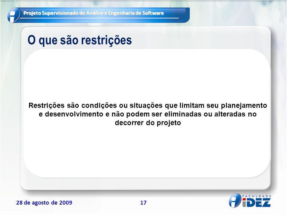 Projeto Supervisionado de Análise e Engenharia de Software 28 de agosto de 200917 O que são restrições Restrições são condições ou situações que limit