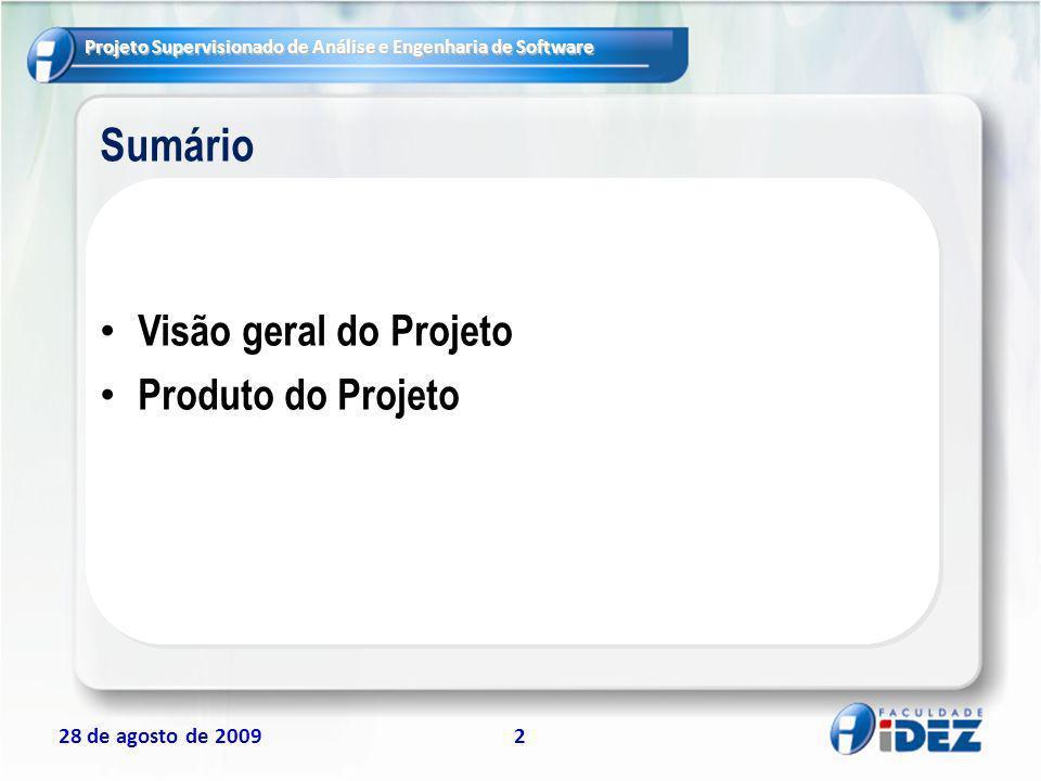 28 de agosto de 20092 Sumário Visão geral do Projeto Produto do Projeto