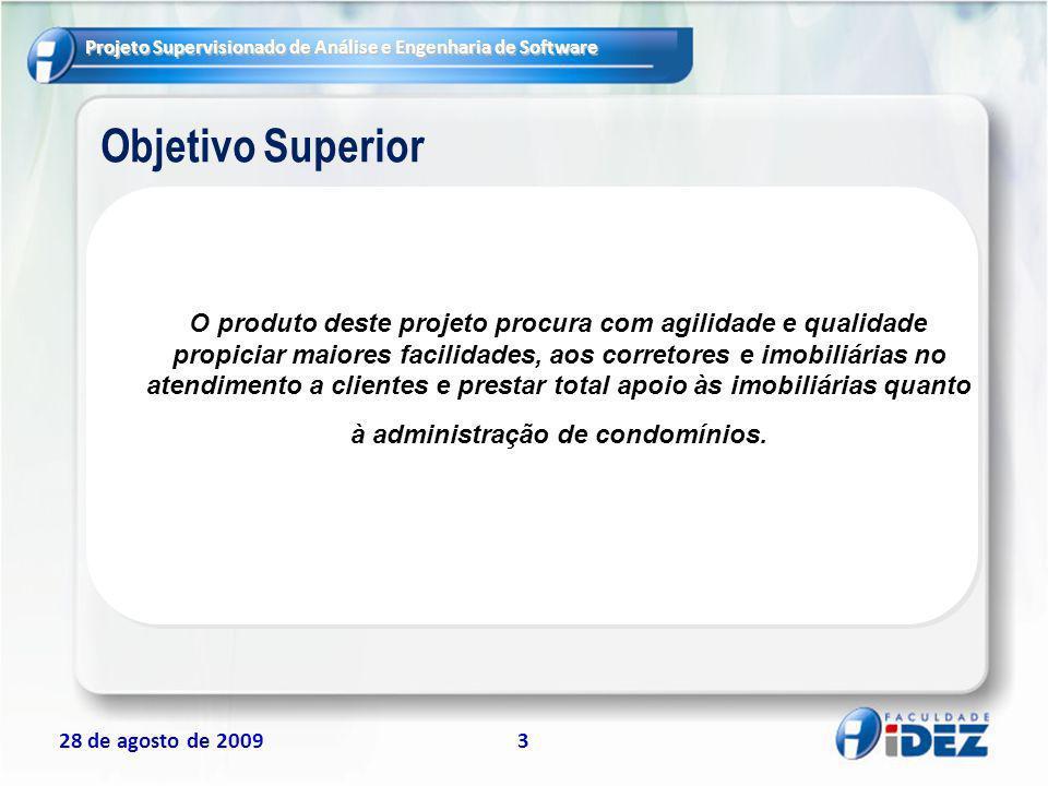 Projeto Supervisionado de Análise e Engenharia de Software 28 de agosto de 20093 Objetivo Superior O produto deste projeto procura com agilidade e qua