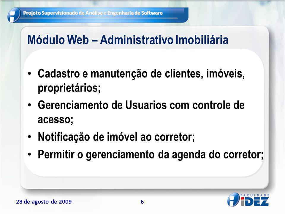 Projeto Supervisionado de Análise e Engenharia de Software 28 de agosto de 20096 Módulo Web – Administrativo Imobiliária Cadastro e manutenção de clie