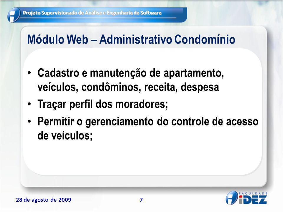 Projeto Supervisionado de Análise e Engenharia de Software 28 de agosto de 20097 Módulo Web – Administrativo Condomínio Cadastro e manutenção de apart