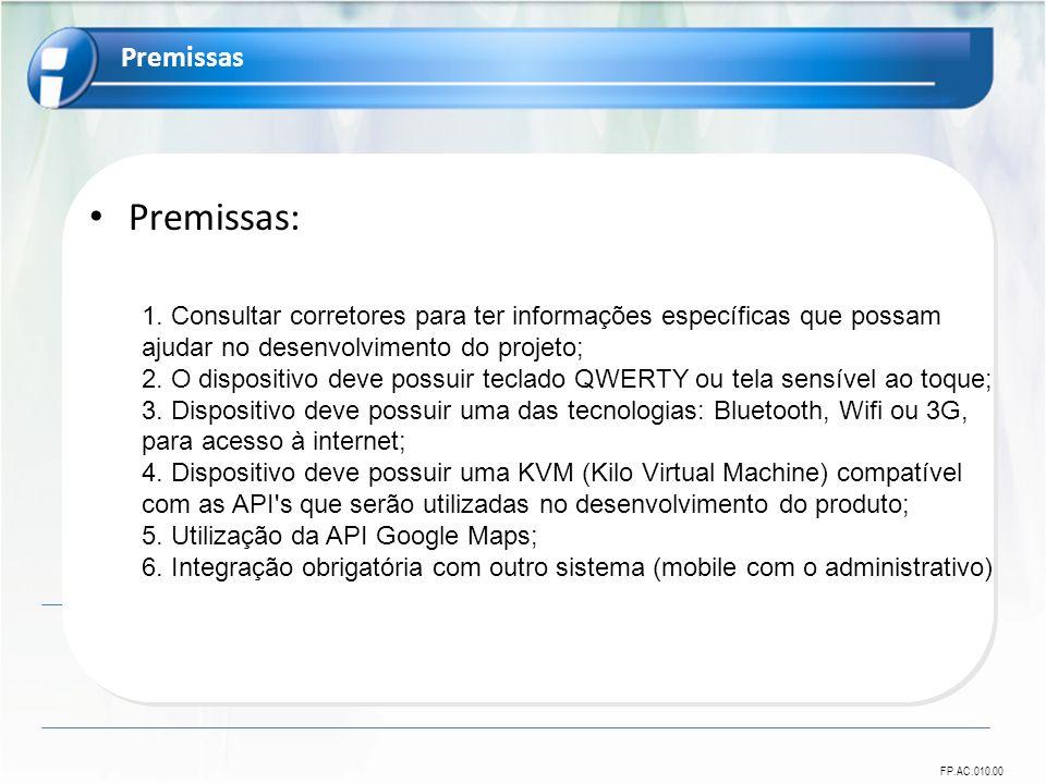 FP.AC.010.00 Premissas: 1. Consultar corretores para ter informações específicas que possam ajudar no desenvolvimento do projeto; 2. O dispositivo dev