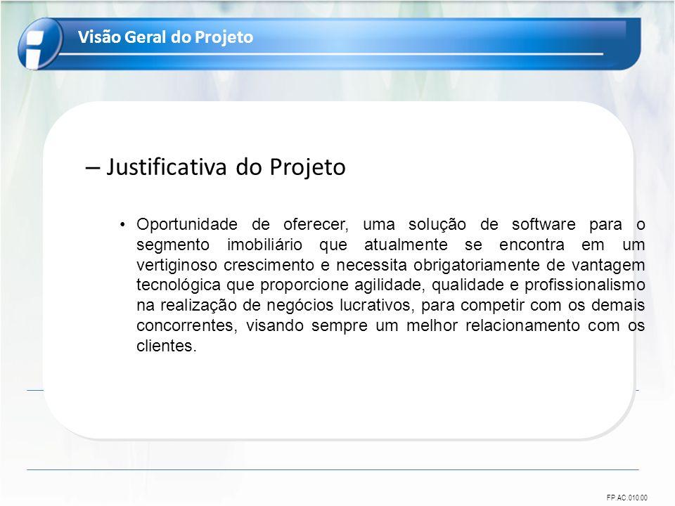 FP.AC.010.00 – Justificativa do Projeto Oportunidade de oferecer, uma solução de software para o segmento imobiliário que atualmente se encontra em um