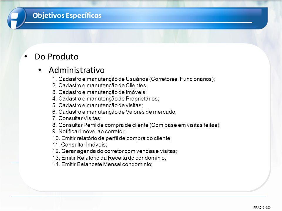 FP.AC.010.00 Do Produto Administrativo 1. Cadastro e manutenção de Usuários (Corretores, Funcionários); 2. Cadastro e manutenção de Clientes; 3. Cadas