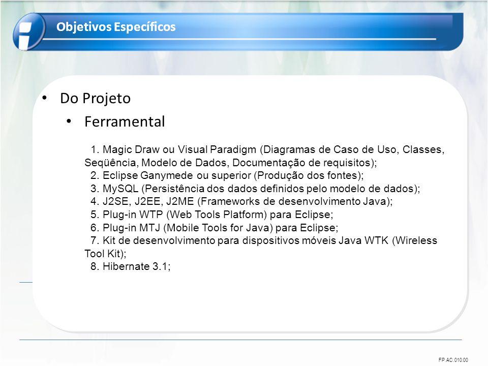 FP.AC.010.00 Do Projeto Ferramental 1. Magic Draw ou Visual Paradigm (Diagramas de Caso de Uso, Classes, Seqüência, Modelo de Dados, Documentação de r
