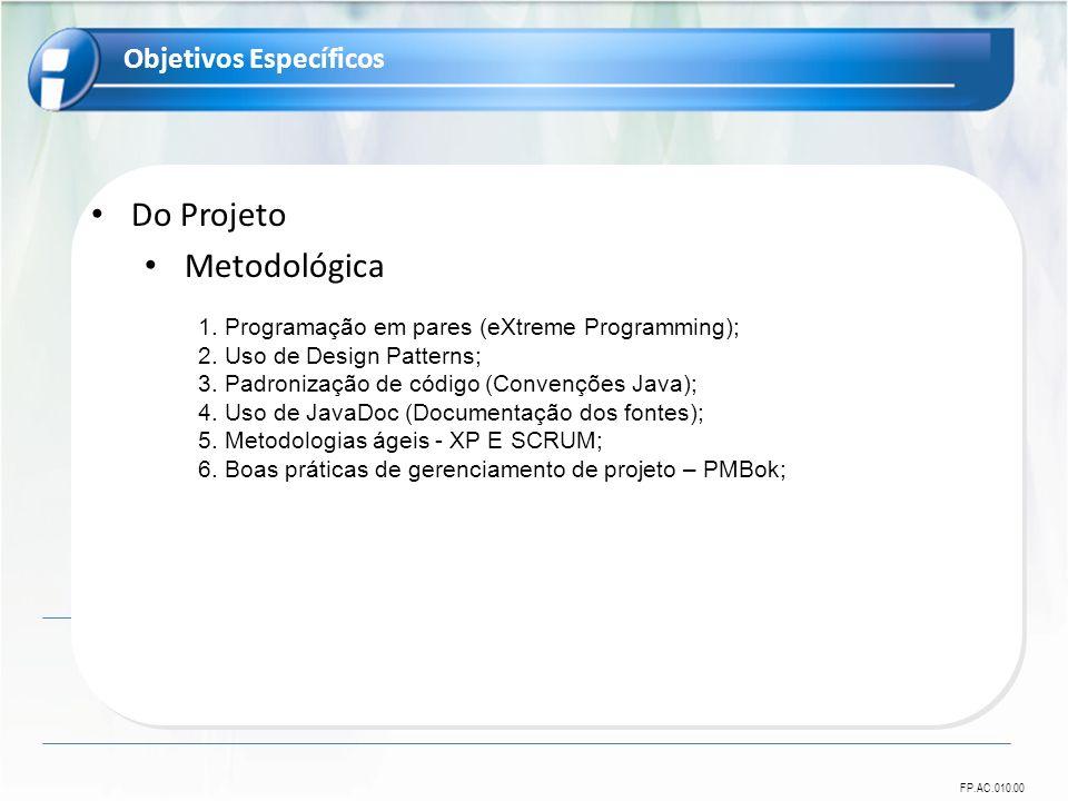 FP.AC.010.00 Do Projeto Metodológica 1. Programação em pares (eXtreme Programming); 2. Uso de Design Patterns; 3. Padronização de código (Convenções J