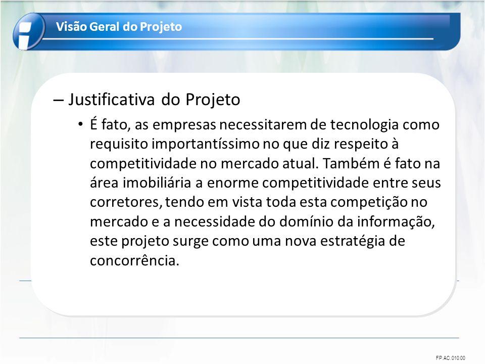 FP.AC.010.00 – Justificativa do Projeto É fato, as empresas necessitarem de tecnologia como requisito importantíssimo no que diz respeito à competitividade no mercado atual.
