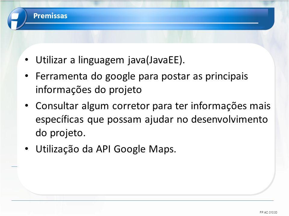 FP.AC.010.00 Utilizar a linguagem java(JavaEE). Ferramenta do google para postar as principais informações do projeto Consultar algum corretor para te
