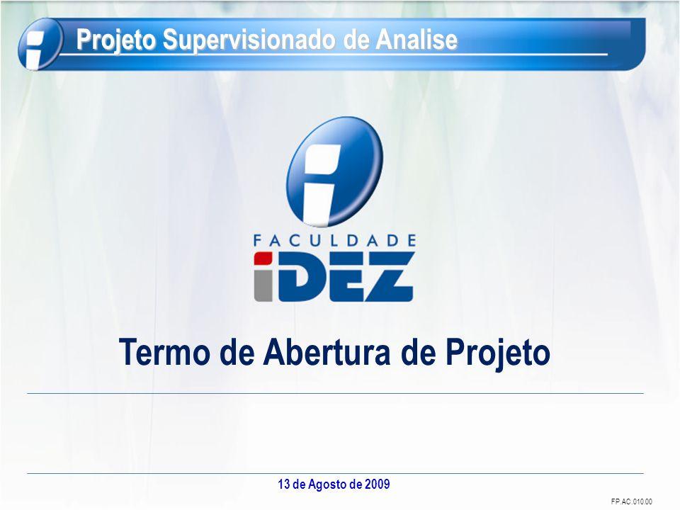 FP.AC.010.00 Termo de Abertura de Projeto 13 de Agosto de 2009 Projeto Supervisionado de Analise