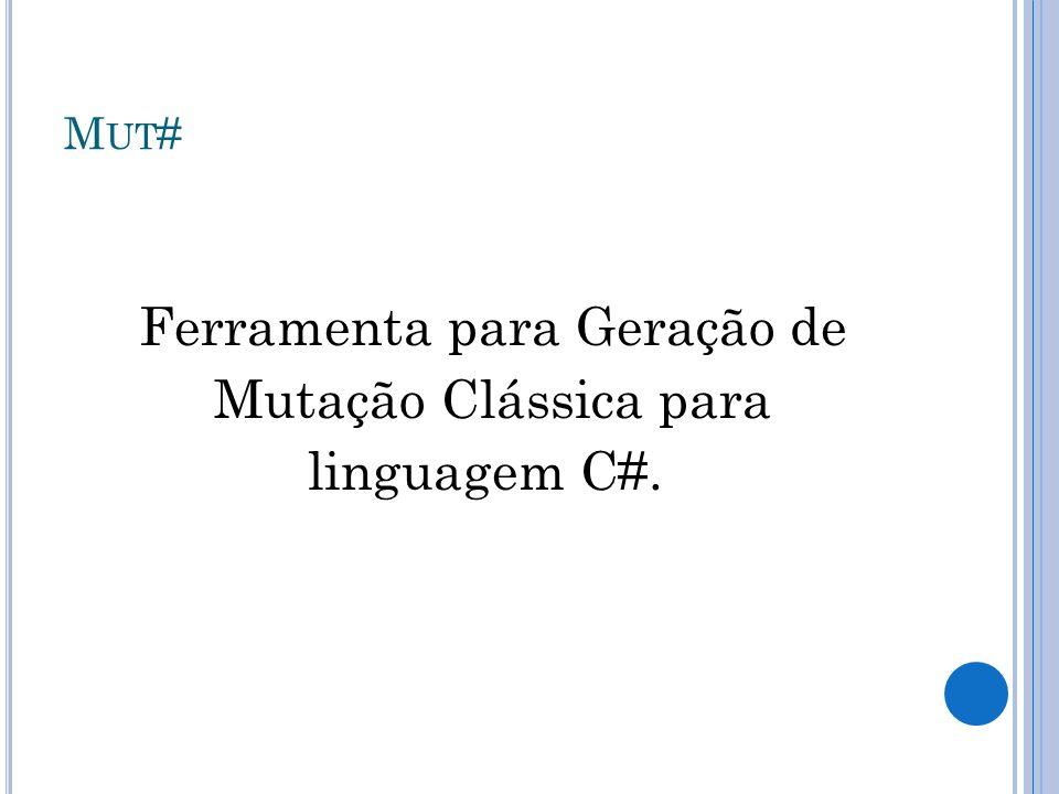 M UT # Ferramenta para Geração de Mutação Clássica para linguagem C#.