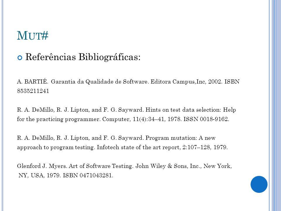 M UT # Referências Bibliográficas: A. BARTIÉ. Garantia da Qualidade de Software. Editora Campus,Inc, 2002. ISBN 8535211241 R. A. DeMillo, R. J. Lipton