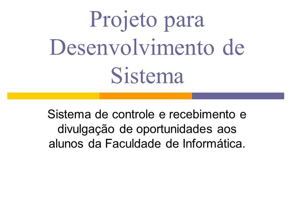 Projeto para Desenvolvimento de Sistema Sistema de controle e recebimento e divulgação de oportunidades aos alunos da Faculdade de Informática.