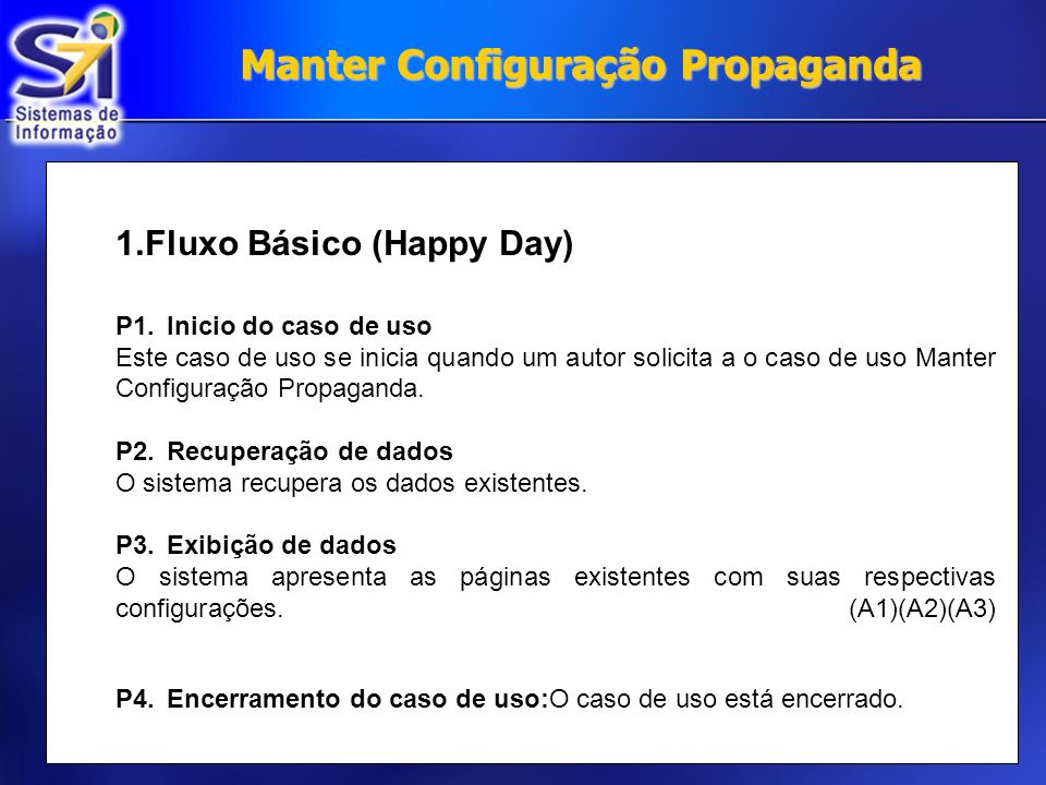 Manter Configuração Propaganda 1.Fluxo Básico (Happy Day) P1.Inicio do caso de uso Este caso de uso se inicia quando um autor solicita a o caso de uso Manter Configuração Propaganda.
