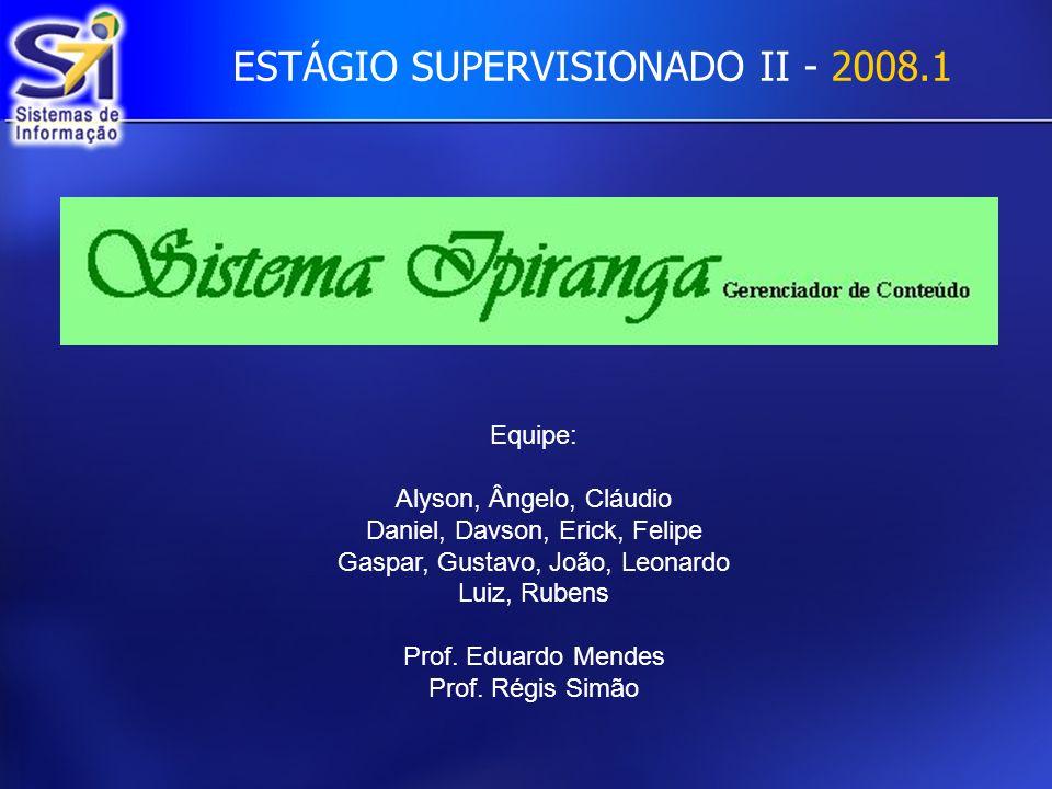 Equipe: Alyson, Ângelo, Cláudio Daniel, Davson, Erick, Felipe Gaspar, Gustavo, João, Leonardo Luiz, Rubens Prof.