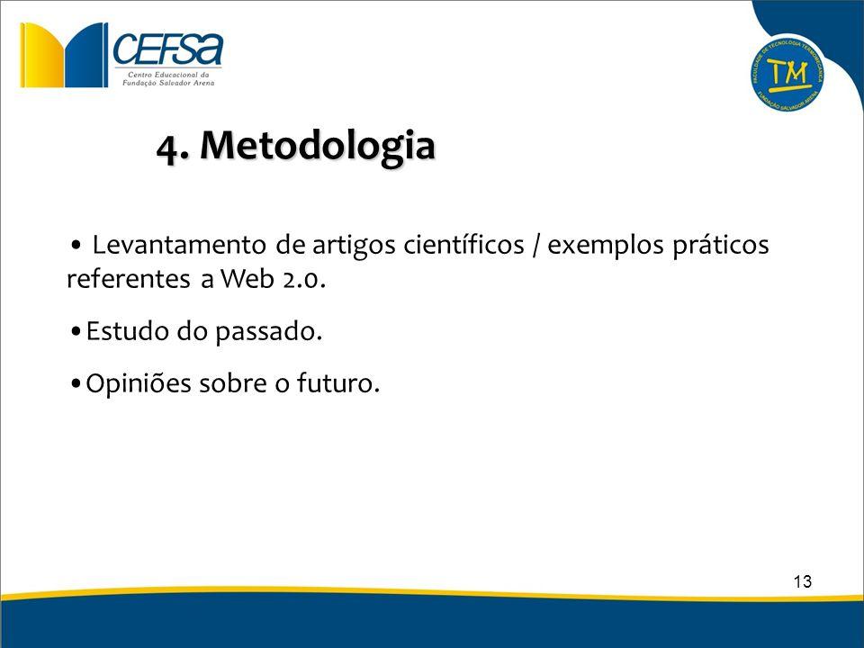 4. Metodologia Levantamento de artigos científicos / exemplos práticos referentes a Web 2.0. Estudo do passado. Opiniões sobre o futuro. 13