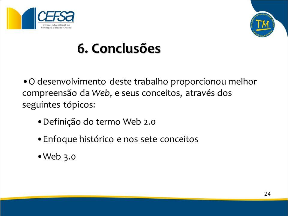 6. Conclusões O desenvolvimento deste trabalho proporcionou melhor compreensão da Web, e seus conceitos, através dos seguintes tópicos: Definição do t