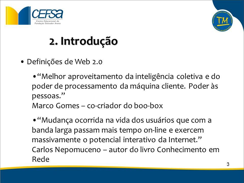 2. Introdução Definições de Web 2.0 Melhor aproveitamento da inteligência coletiva e do poder de processamento da máquina cliente. Poder às pessoas. M