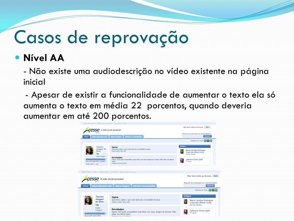 Casos de reprovação Nível AA - Não existe uma audiodescrição no vídeo existente na página inicial - Apesar de existir a funcionalidade de aumentar o t