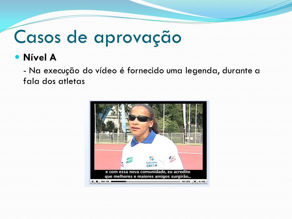 Casos de aprovação Nível A - Na execução do vídeo é fornecido uma legenda, durante a fala dos atletas