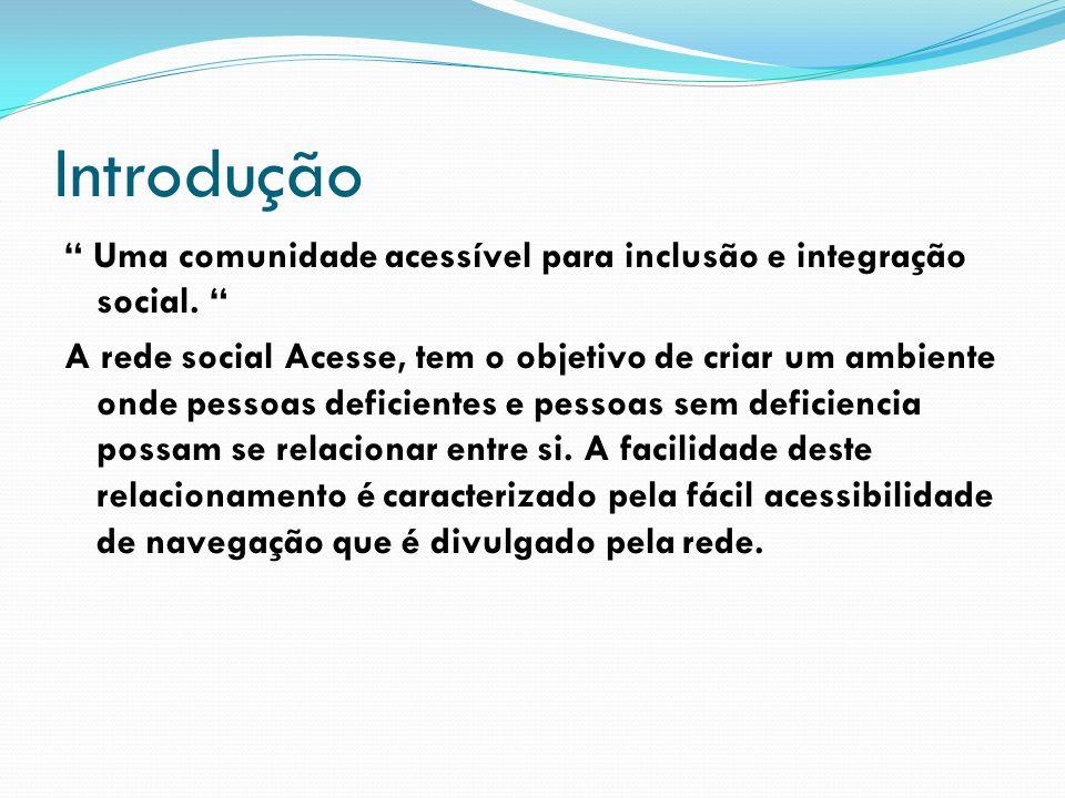 Introdução Uma comunidade acessível para inclusão e integração social. A rede social Acesse, tem o objetivo de criar um ambiente onde pessoas deficien
