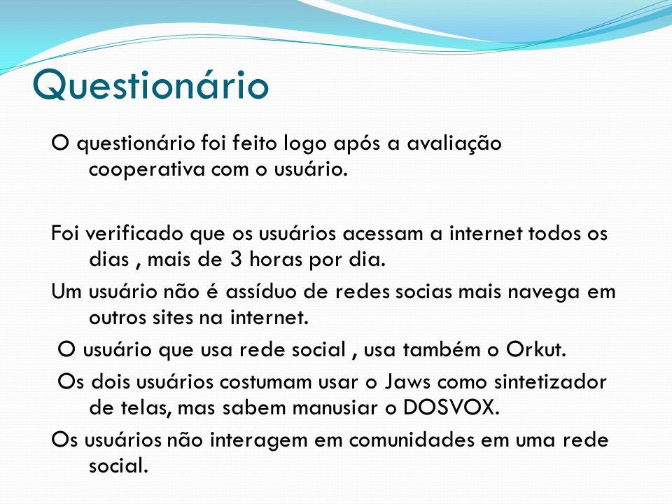 Questionário O questionário foi feito logo após a avaliação cooperativa com o usuário. Foi verificado que os usuários acessam a internet todos os dias