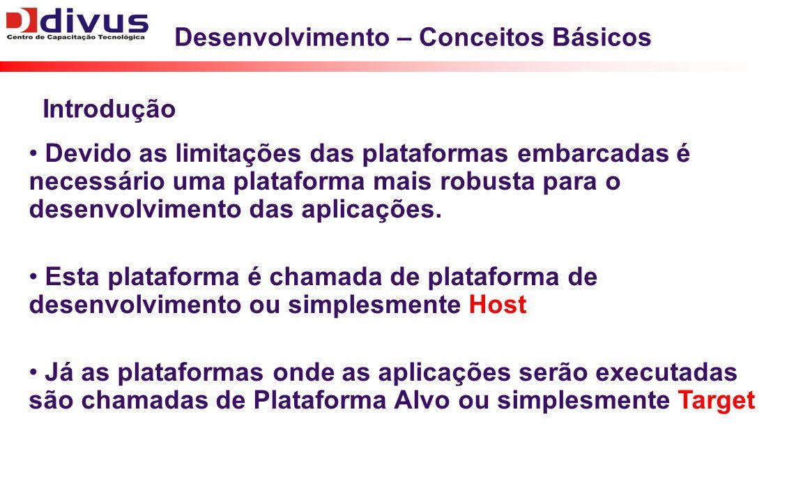Desenvolvimento – Conceitos Básicos Devido as limitações das plataformas embarcadas é necessário uma plataforma mais robusta para o desenvolvimento da