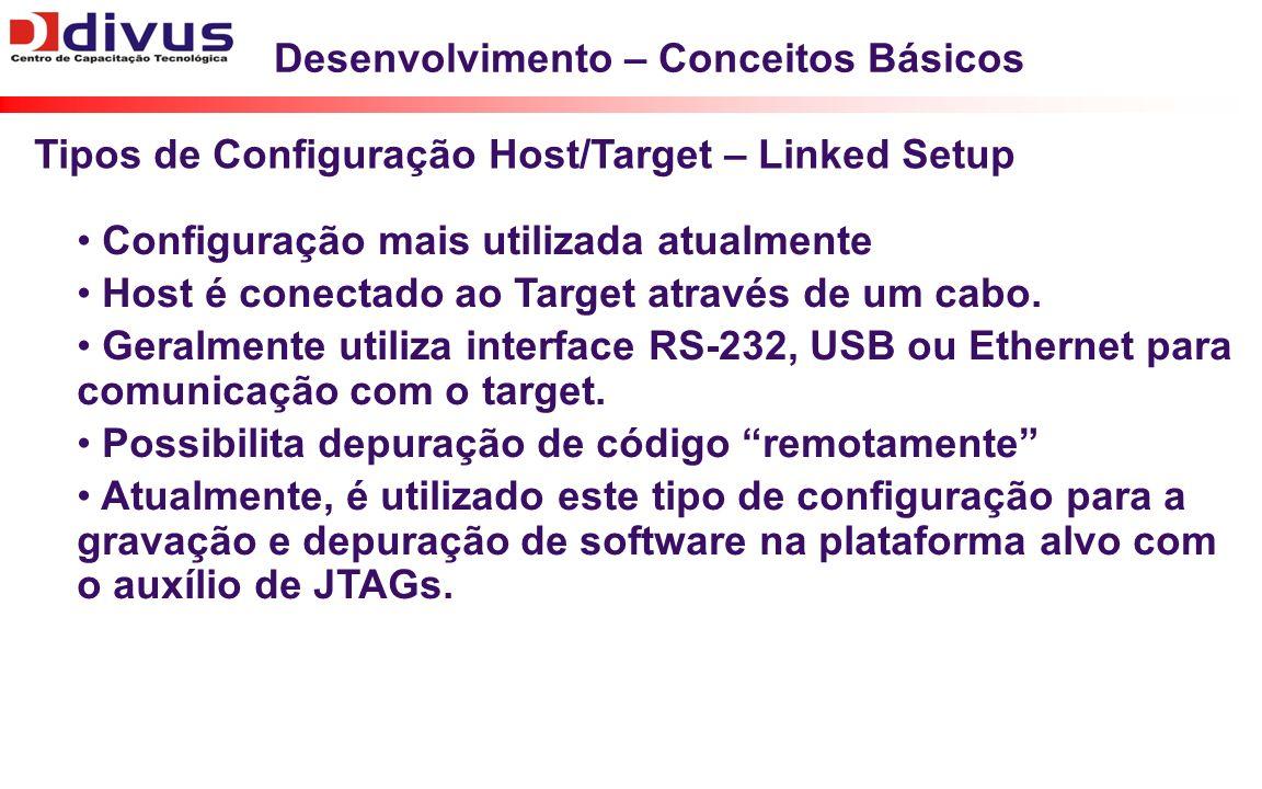 Desenvolvimento – Conceitos Básicos Configuração mais utilizada atualmente Host é conectado ao Target através de um cabo. Geralmente utiliza interface