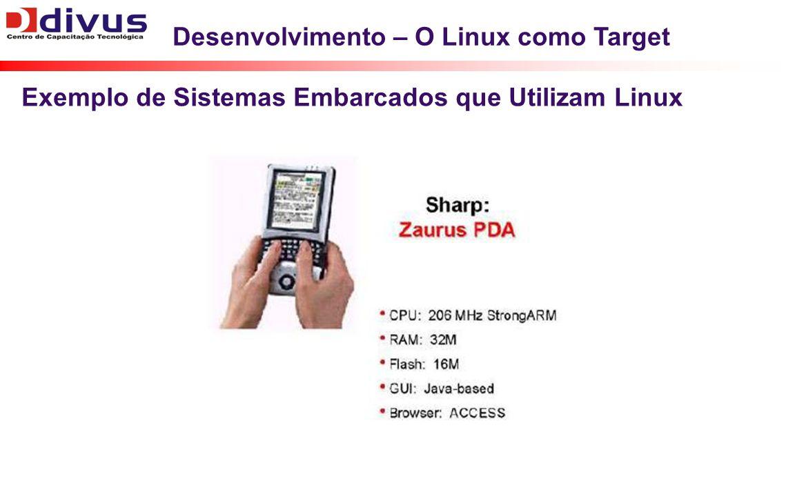 Desenvolvimento – O Linux como Target Exemplo de Sistemas Embarcados que Utilizam Linux
