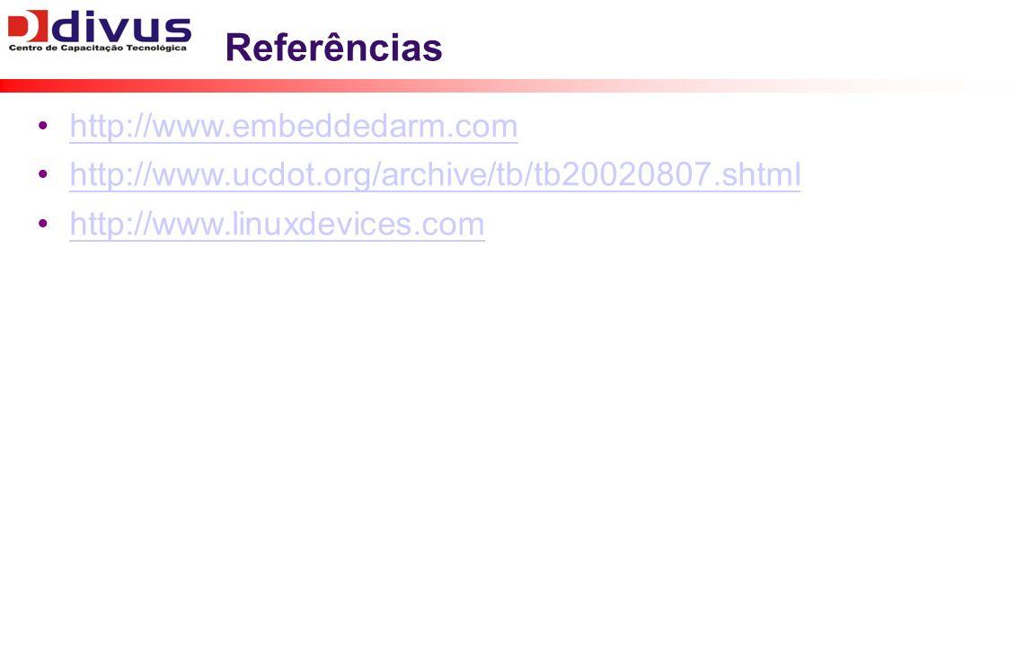 Referências http://www.embeddedarm.com http://www.ucdot.org/archive/tb/tb20020807.shtml http://www.linuxdevices.com